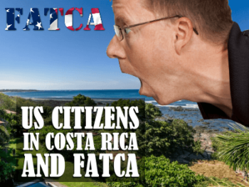 North Americans living in Costa Rica do not like Fatca