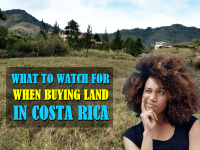 What to watch for when you buy land in Costa Rica