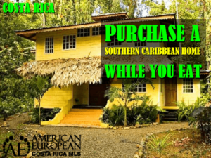 Buy a Southern Caribbean Home in Costa Rica while you eat
