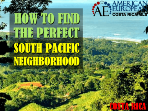 How to find the Perfect South Pacific Neighborhood in Costa Rica