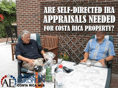 Costa Rica real estate owned by your self-directed IRA needs appraisal?