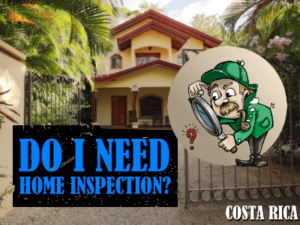 Do I really need a home inspection in Costa Rica