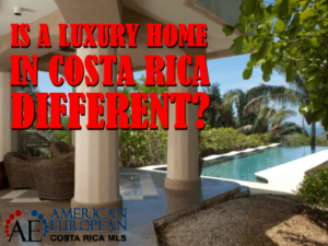 Is a luxury home in Costa Rica different than elsewhere?