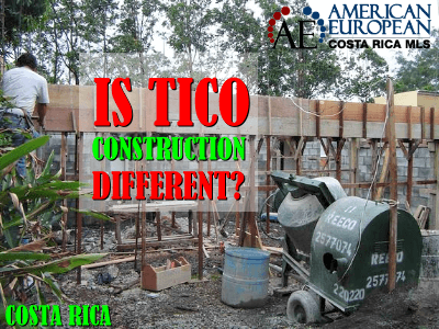 Tico construction is very different from US built homes