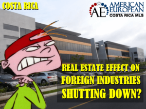 Will Costa Rica real estate be affected by closing down of foreign industries?