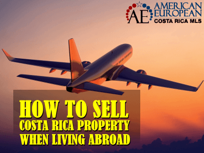 How to sell your Costa Rica property when you live out of the country?