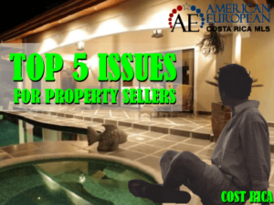 Top Five Issues for Costa Rica property sellers