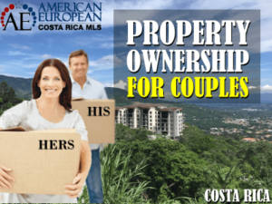Costa Rica property ownership for couples and what is prudent