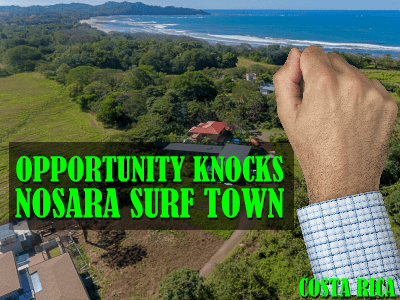 Opportunity knocks, the sleepy surf town of Nosara now a most desirable spot