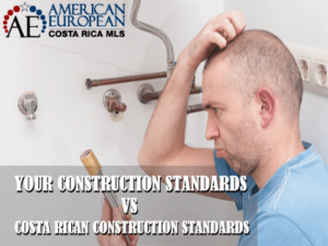 Your Standards versus the Local Standards in Costa Rican construction