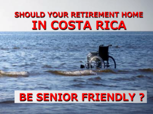 Should your retirement home in Costa Rica be senior friendly