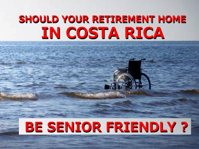 Should your retirement home in Costa Rica be senior friendly?
