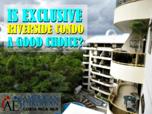 Is exclusive Riverside condominium in Escazu a good choice for you?