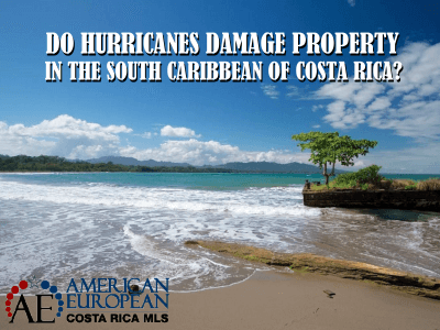 Do Hurricanes damage property in the Southern Caribbean of Costa Rica