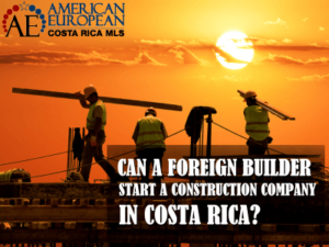 Can a US builder start a construction company in Costa Rica?