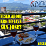 Confused where to live in San Jose Costa Rica?