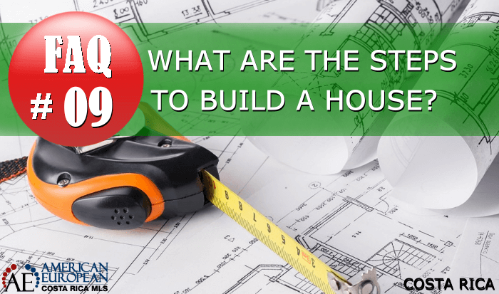 Real Estate FAQ | What are the steps to build a house in Costa Rica