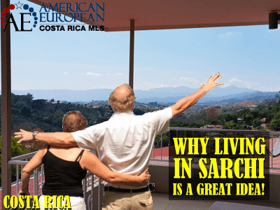 Why Living in Sarchi is a great idea!