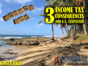 3 Important Income Tax Consequences when living in Costa Rica