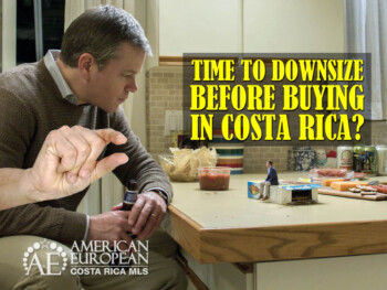 7 Signs it is Time to Downsize before Buying in Costa Rica