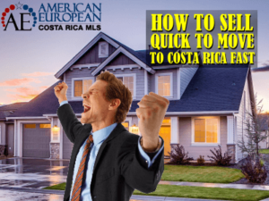How To Achieve a Quick Sale For a Fast Move To Costa Rica